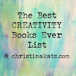 The Best Creativity Books Ever List by Christina Katz @ christinakatz.com