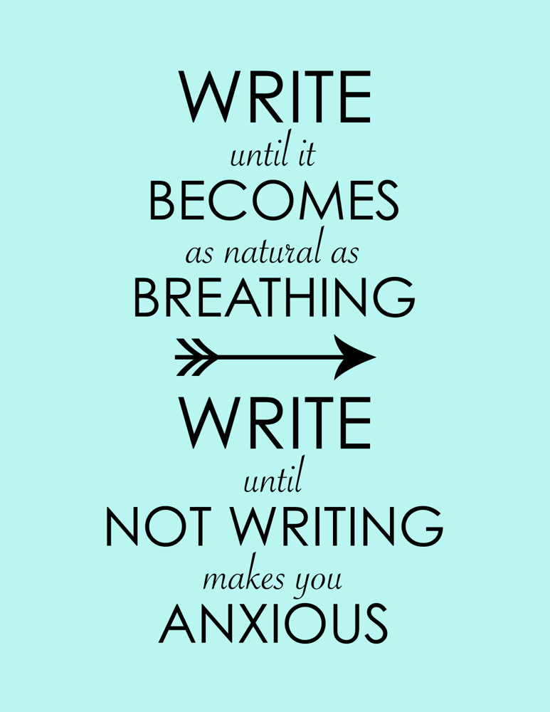Write until it becomes as natural as breathing. Write until not writing makes you anxious. ~ Christina Katz
