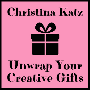 Unwrap Your Creative Gifts Challenge With Christina Katz