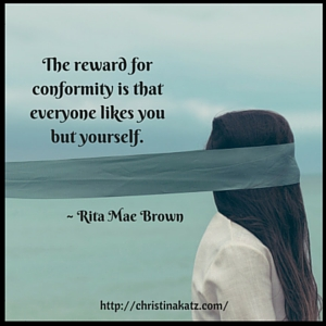 _The reward for conformity is that everyone likes you but yourself._ ~ Rita Mae Brown